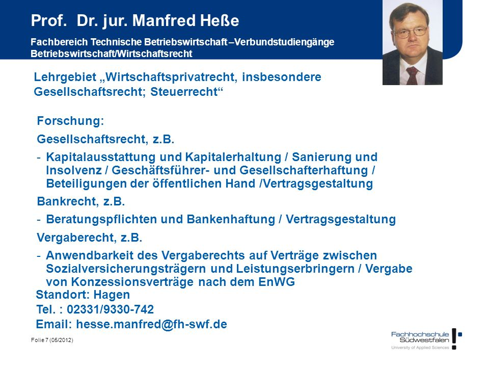 Folie 7 (05/2012) Prof. Dr. jur. Manfred Heße Fachbereich Technische Betriebswirtschaft –Verbundstudiengänge Betriebswirtschaft/Wirtschaftsrecht Forsc