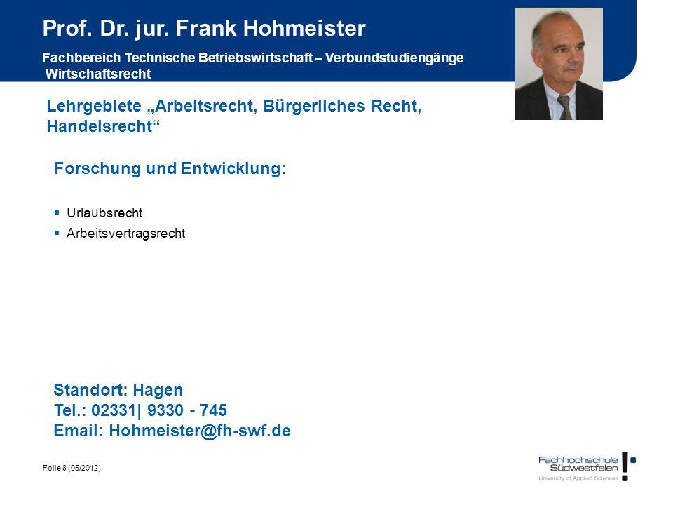 Folie 8 (05/2012) Prof. Dr. jur. Frank Hohmeister Fachbereich Technische Betriebswirtschaft – Verbundstudiengänge Wirtschaftsrecht Forschung und Entwi
