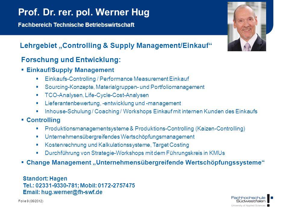 Folie 9 (05/2012) Prof. Dr. rer. pol. Werner Hug Fachbereich Technische Betriebswirtschaft Forschung und Entwicklung: Einkauf/Supply Management Einkau