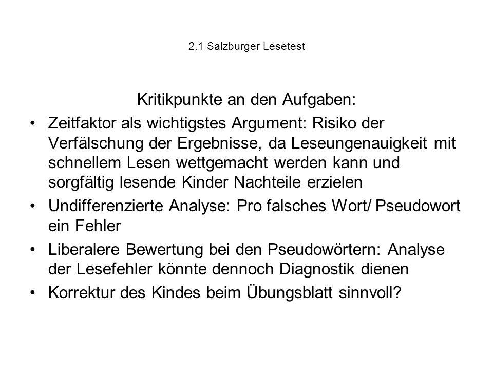 2.1 Salzburger Lesetest Kritikpunkte an den Aufgaben: Zeitfaktor als wichtigstes Argument: Risiko der Verfälschung der Ergebnisse, da Leseungenauigkei