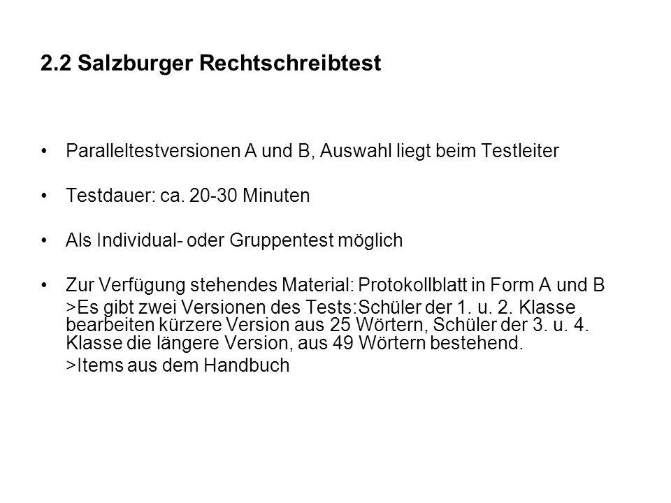 2.2 Salzburger Rechtschreibtest Paralleltestversionen A und B, Auswahl liegt beim Testleiter Testdauer: ca. 20-30 Minuten Als Individual- oder Gruppen
