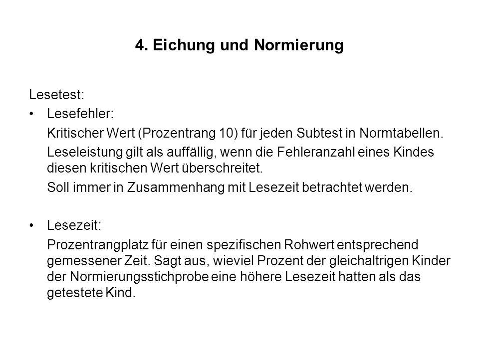 4. Eichung und Normierung Lesetest: Lesefehler: Kritischer Wert (Prozentrang 10) für jeden Subtest in Normtabellen. Leseleistung gilt als auffällig, w