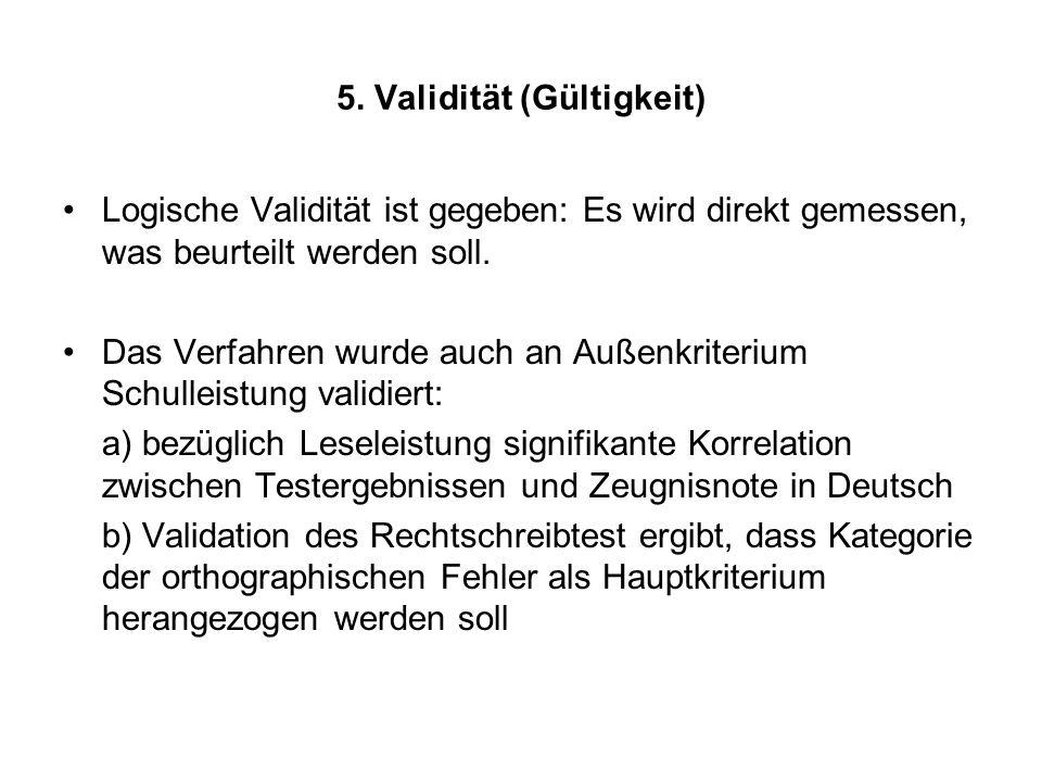 5. Validität (Gültigkeit) Logische Validität ist gegeben: Es wird direkt gemessen, was beurteilt werden soll. Das Verfahren wurde auch an Außenkriteri