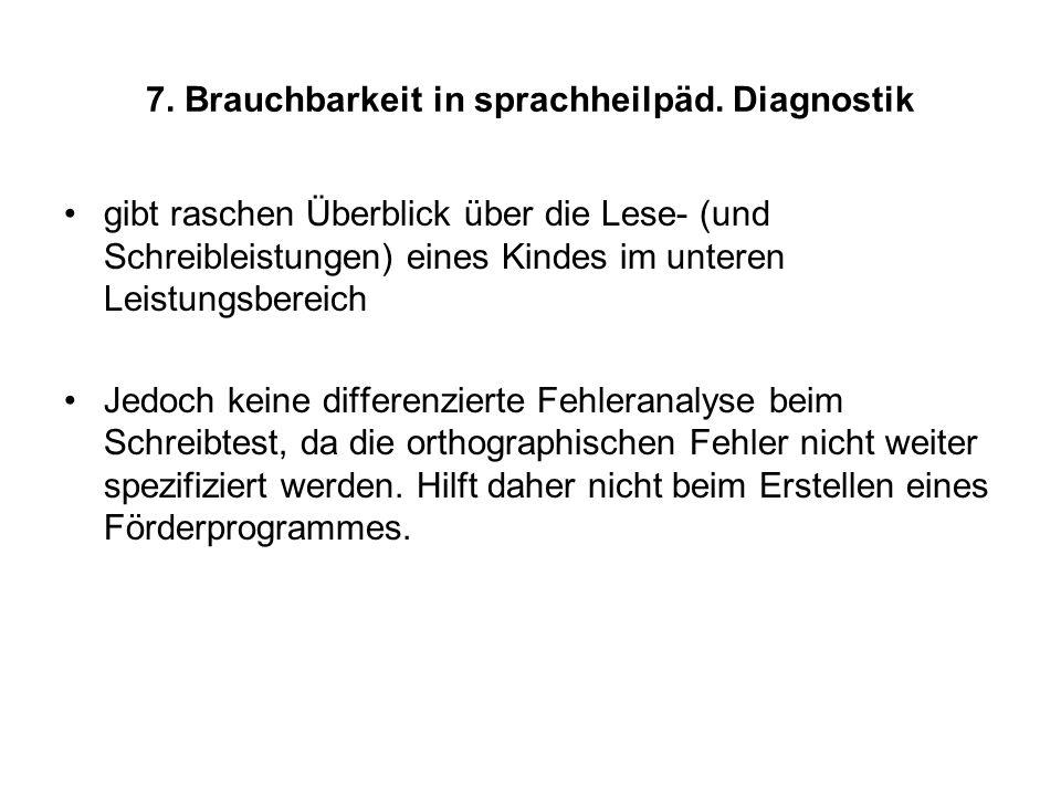 7. Brauchbarkeit in sprachheilpäd. Diagnostik gibt raschen Überblick über die Lese- (und Schreibleistungen) eines Kindes im unteren Leistungsbereich J