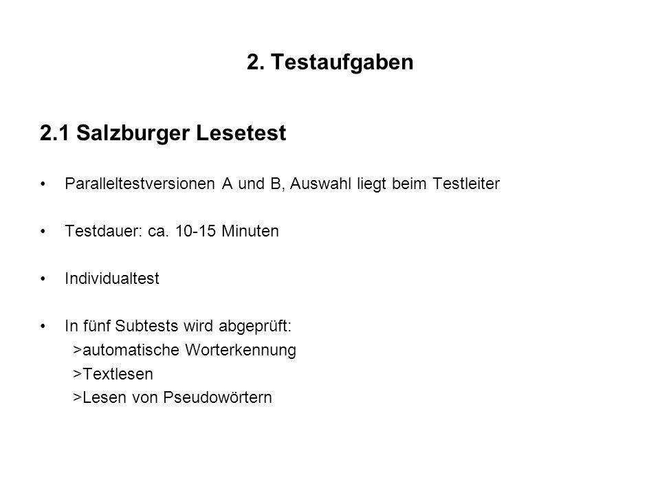 2. Testaufgaben 2.1 Salzburger Lesetest Paralleltestversionen A und B, Auswahl liegt beim Testleiter Testdauer: ca. 10-15 Minuten Individualtest In fü
