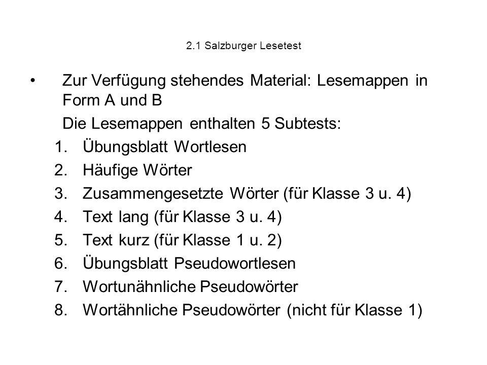 2.1 Salzburger Lesetest Zur Verfügung stehendes Material: Lesemappen in Form A und B Die Lesemappen enthalten 5 Subtests: 1.Übungsblatt Wortlesen 2.Hä