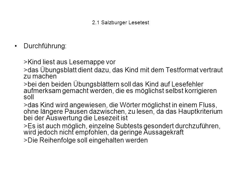 2.1 Salzburger Lesetest Durchführung: >Kind liest aus Lesemappe vor >das Übungsblatt dient dazu, das Kind mit dem Testformat vertraut zu machen >bei d