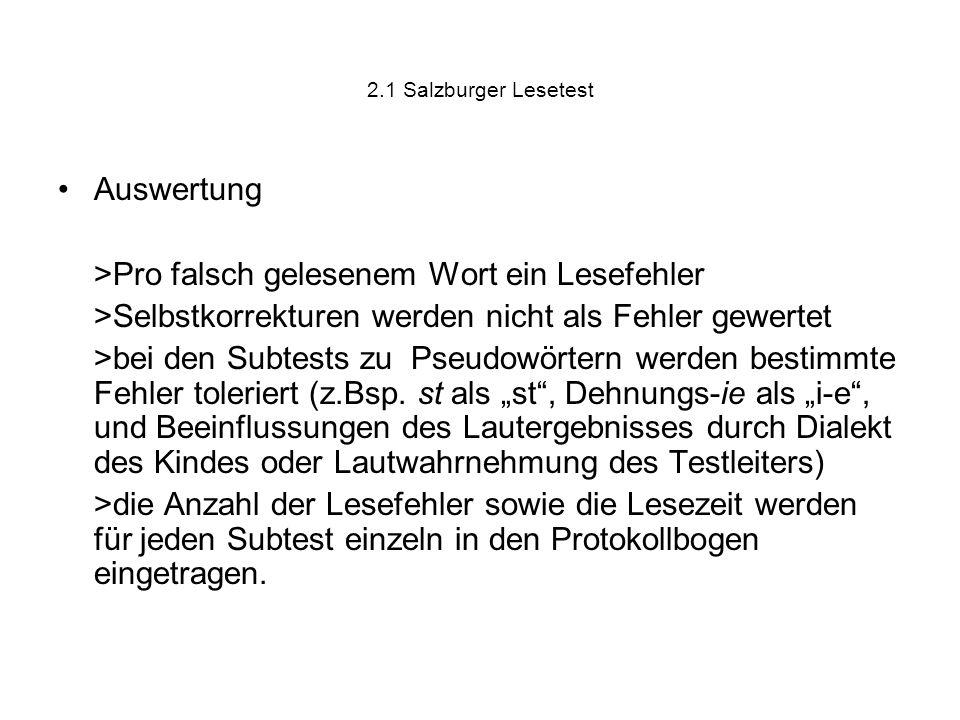 2.1 Salzburger Lesetest Auswertung >Pro falsch gelesenem Wort ein Lesefehler >Selbstkorrekturen werden nicht als Fehler gewertet >bei den Subtests zu