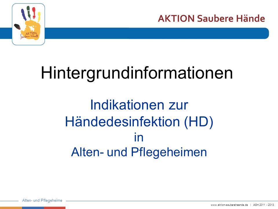 www.aktion-sauberehaende.de | ASH 2011 - 2013 Alten- und Pflegeheime Zu Folie: Inhalt Kurzer Überblick über den Inhalt des Vortrages der sich im wesentlichen damit befasst, in welchen Situationen im Alten- und Pflegeheim eine Händedesinfektion durchzuführen ist.