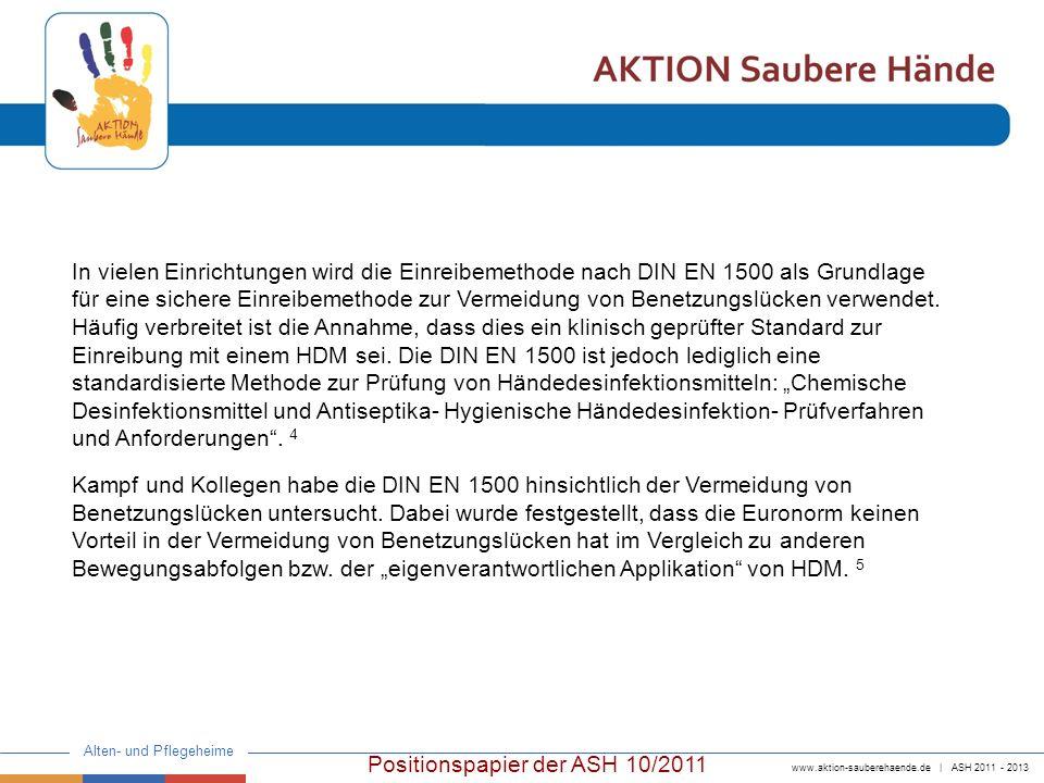 www.aktion-sauberehaende.de | ASH 2011 - 2013 Alten- und Pflegeheime Zusammenfassung: Die DIN EN 1500 ist keine Richtlinie zur Einreibemethode von HDM sondern eine Vorgabe zur Standardisierung einer Prüfmethode.