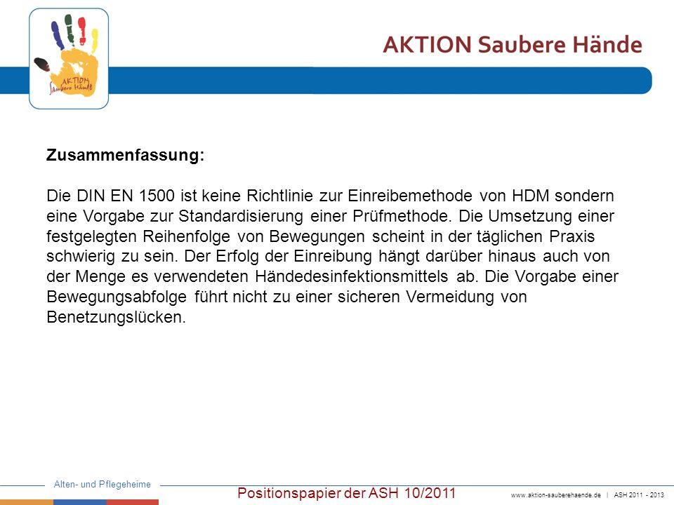 www.aktion-sauberehaende.de | ASH 2011 - 2013 Alten- und Pflegeheime Positionspapier der ASH 10/2011 Empfehlungen: Der wissenschaftliche Beirat der AKTION Saubere Hände empfiehlt: 1.