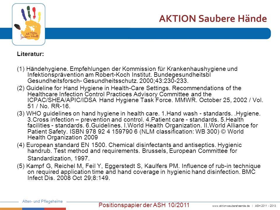 www.aktion-sauberehaende.de | ASH 2011 - 2013 Alten- und Pflegeheime Positionspapier der ASH 10/2011 Literatur: (1) Händehygiene. Empfehlungen der Kom