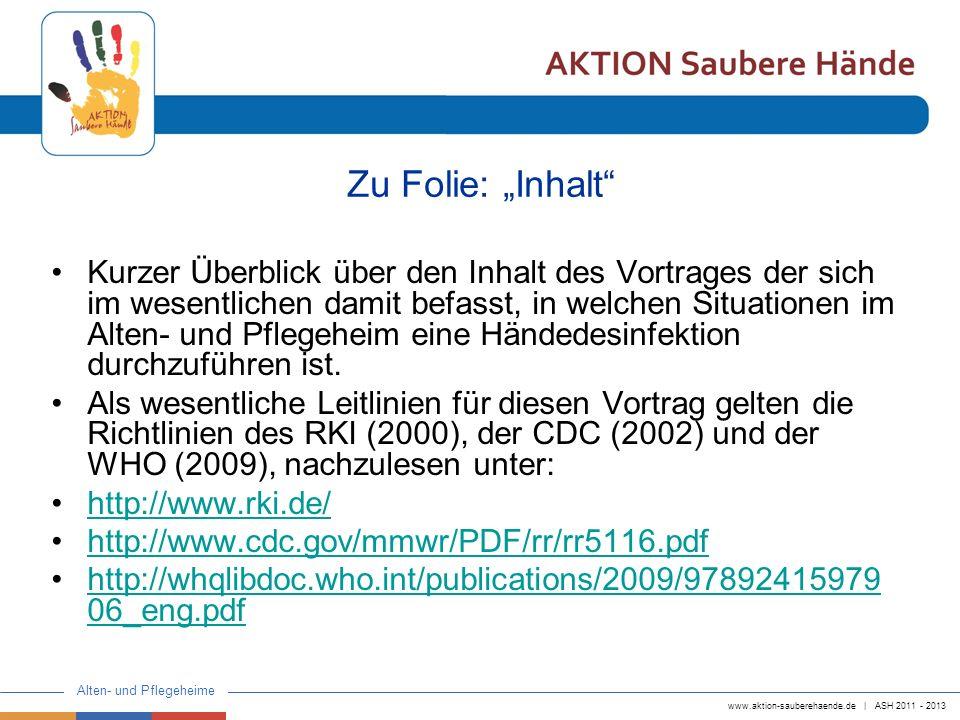 www.aktion-sauberehaende.de | ASH 2011 - 2013 Alten- und Pflegeheime Zu Folie: Inhalt Kurzer Überblick über den Inhalt des Vortrages der sich im wesen