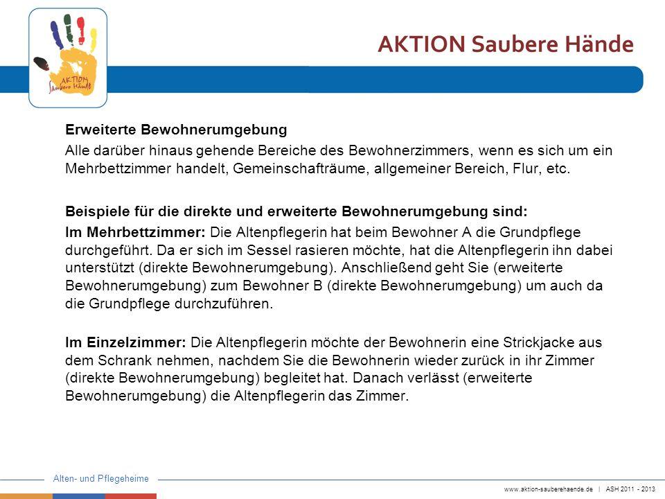 www.aktion-sauberehaende.de | ASH 2011 - 2013 Alten- und Pflegeheime Erweiterte Bewohnerumgebung Alle darüber hinaus gehende Bereiche des Bewohnerzimm