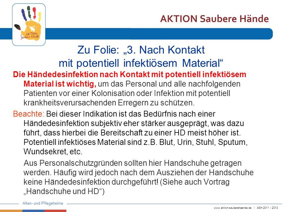 www.aktion-sauberehaende.de | ASH 2011 - 2013 Alten- und Pflegeheime Zu Folie: 3. Nach Kontakt mit potentiell infektiösem Material Die Händedesinfekti