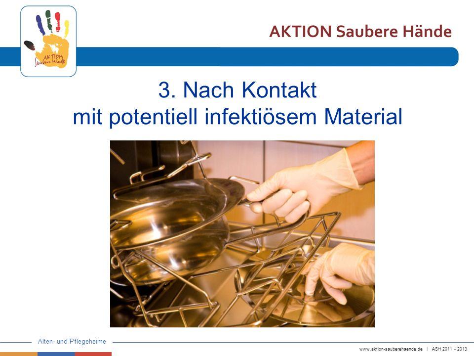 www.aktion-sauberehaende.de | ASH 2011 - 2013 Alten- und Pflegeheime 3. Nach Kontakt mit potentiell infektiösem Material