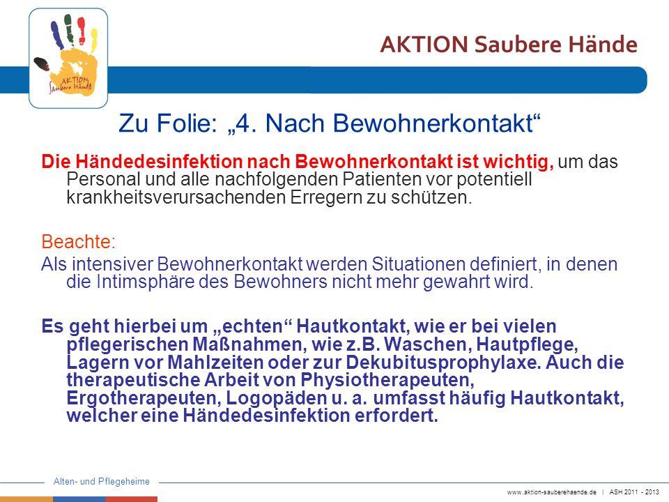 www.aktion-sauberehaende.de | ASH 2011 - 2013 Alten- und Pflegeheime Zu Folie: 4. Nach Bewohnerkontakt Die Händedesinfektion nach Bewohnerkontakt ist