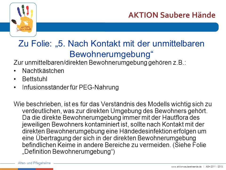 www.aktion-sauberehaende.de | ASH 2011 - 2013 Alten- und Pflegeheime Zu Folie: Der/Die Bewohner(in) im Wohnbereich Bei mobilen Bewohnern ist im Wohnbereich die Abgrenzung einer direkten und erweiterten Bewohnerumgebung nicht möglich.