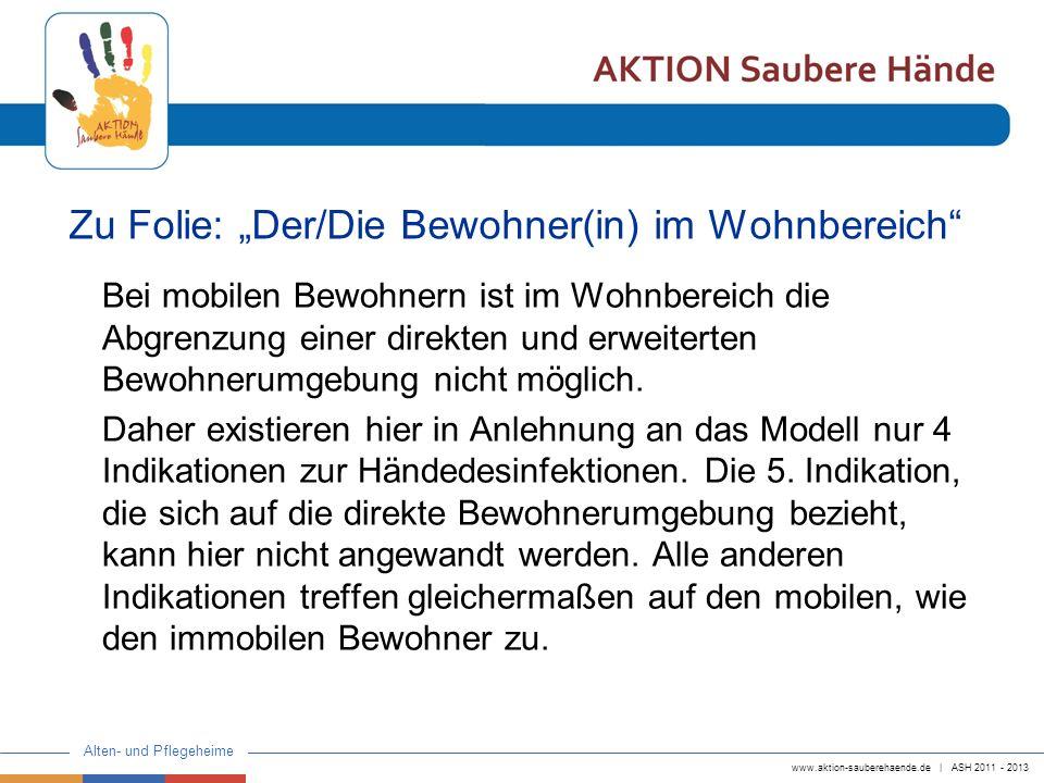 www.aktion-sauberehaende.de | ASH 2011 - 2013 Alten- und Pflegeheime Zu Folie: Der/Die Bewohner(in) im Wohnbereich Bei mobilen Bewohnern ist im Wohnbe