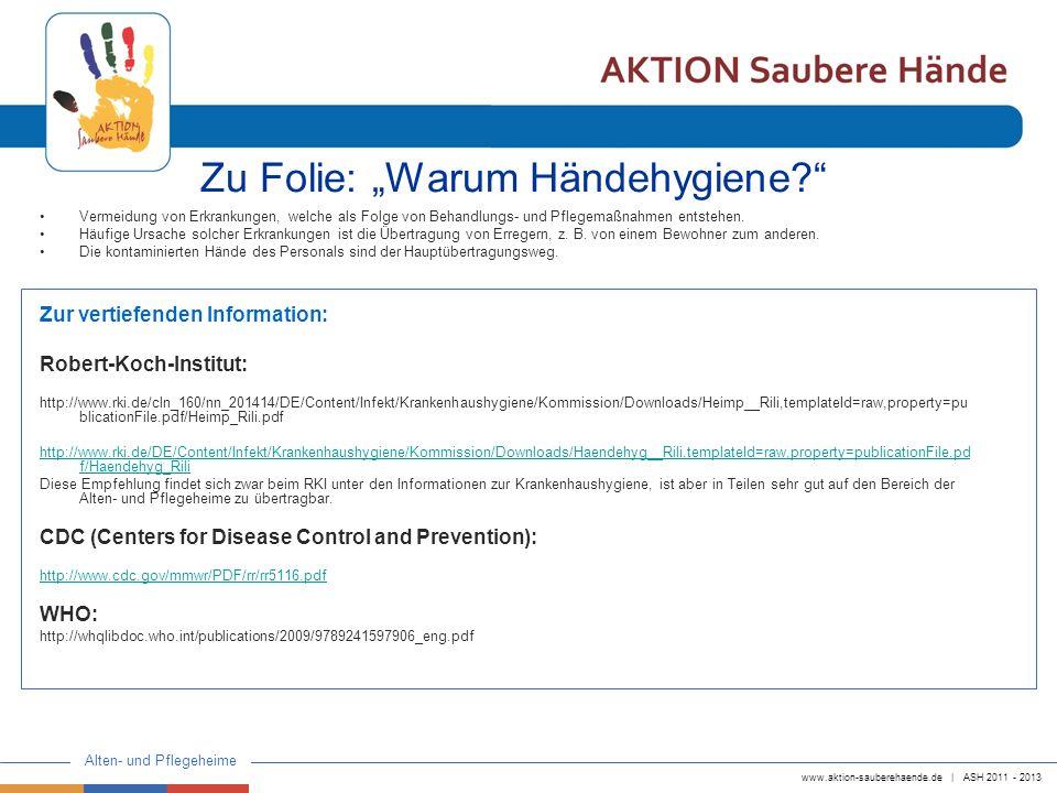 www.aktion-sauberehaende.de | ASH 2011 - 2013 Alten- und Pflegeheime Zu Folie: Warum Händehygiene? Vermeidung von Erkrankungen, welche als Folge von B