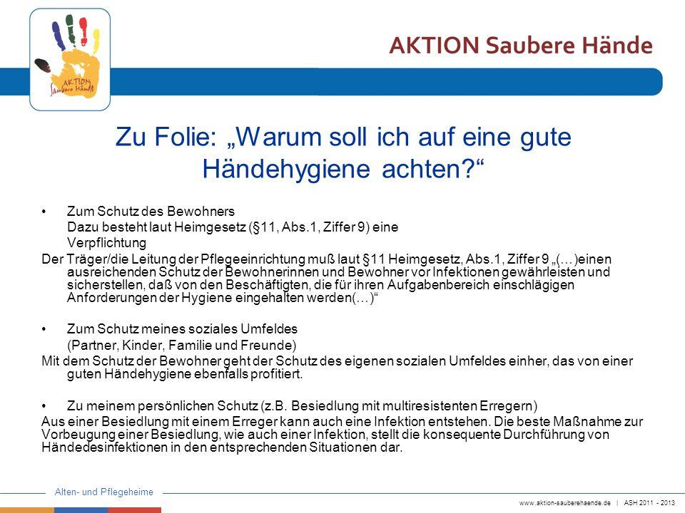 www.aktion-sauberehaende.de | ASH 2011 - 2013 Alten- und Pflegeheime Zu Folie: Warum soll ich auf eine gute Händehygiene achten? Zum Schutz des Bewohn