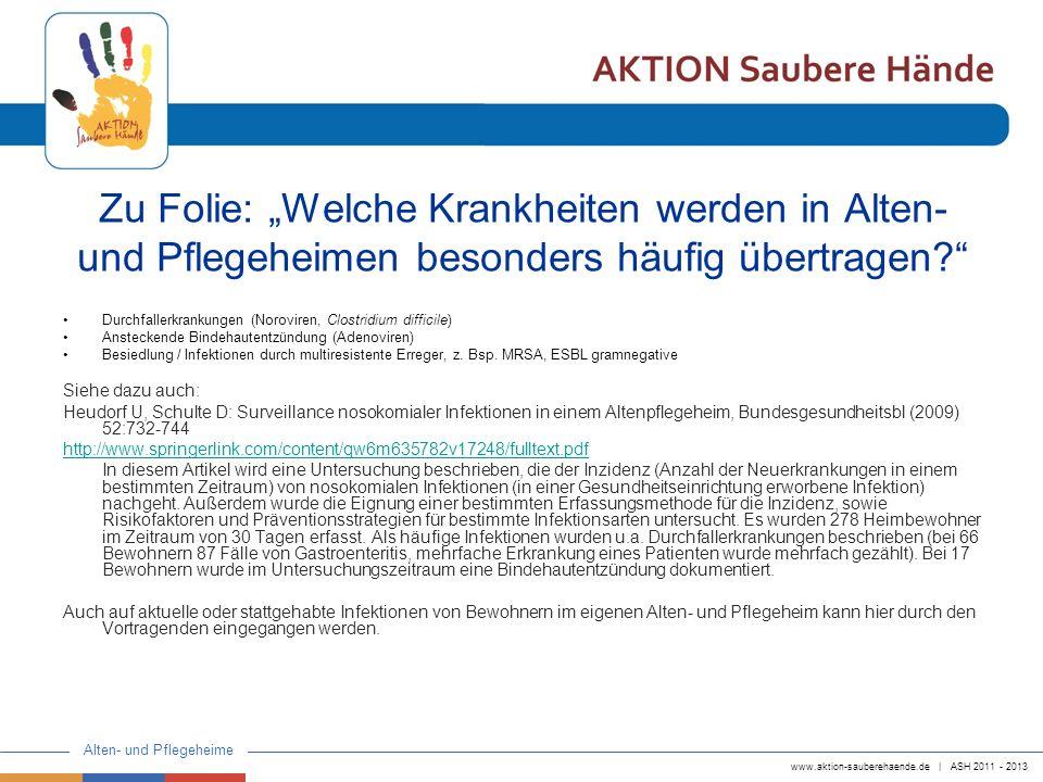 www.aktion-sauberehaende.de | ASH 2011 - 2013 Alten- und Pflegeheime Zu Folie: Welche Krankheiten werden in Alten- und Pflegeheimen besonders häufig ü