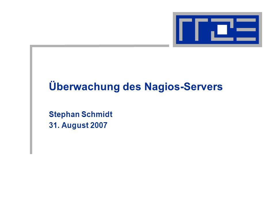 Überwachung des Nagios-Servers Stephan Schmidt 31. August 2007