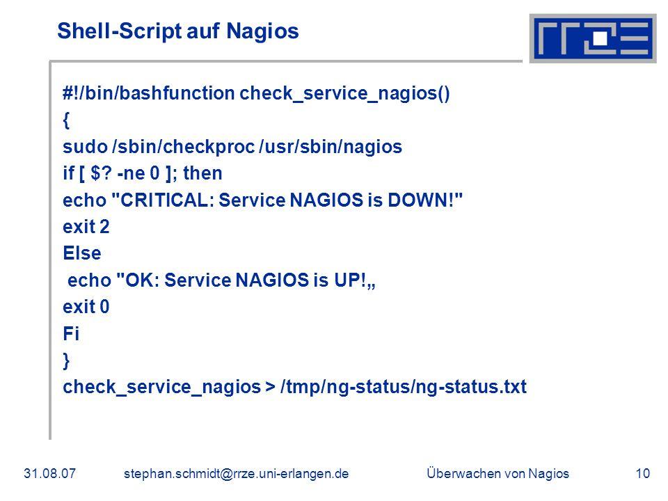 Überwachen von Nagios31.08.07stephan.schmidt@rrze.uni-erlangen.de10 Shell-Script auf Nagios #!/bin/bashfunction check_service_nagios() { sudo /sbin/ch
