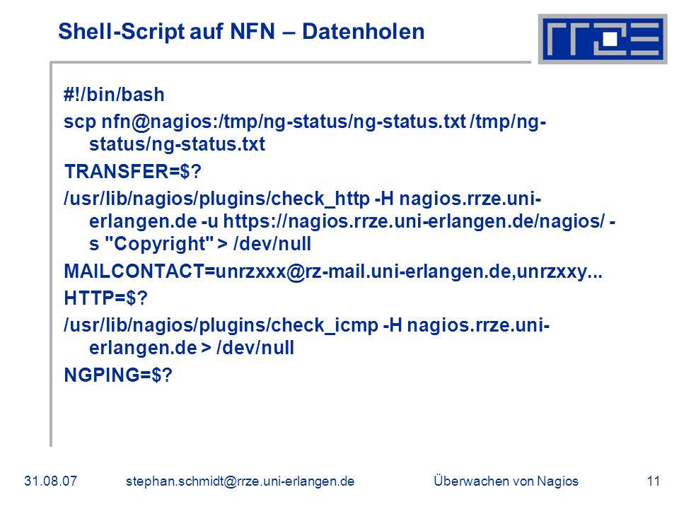 Überwachen von Nagios31.08.07stephan.schmidt@rrze.uni-erlangen.de11 Shell-Script auf NFN – Datenholen #!/bin/bash scp nfn@nagios:/tmp/ng-status/ng-sta