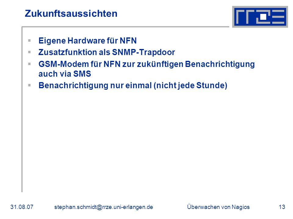 Überwachen von Nagios31.08.07stephan.schmidt@rrze.uni-erlangen.de13 Zukunftsaussichten Eigene Hardware für NFN Zusatzfunktion als SNMP-Trapdoor GSM-Mo