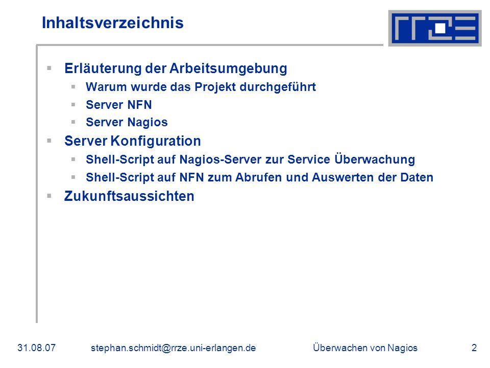 Überwachen von Nagios31.08.07stephan.schmidt@rrze.uni-erlangen.de2 Inhaltsverzeichnis Erläuterung der Arbeitsumgebung Warum wurde das Projekt durchgef