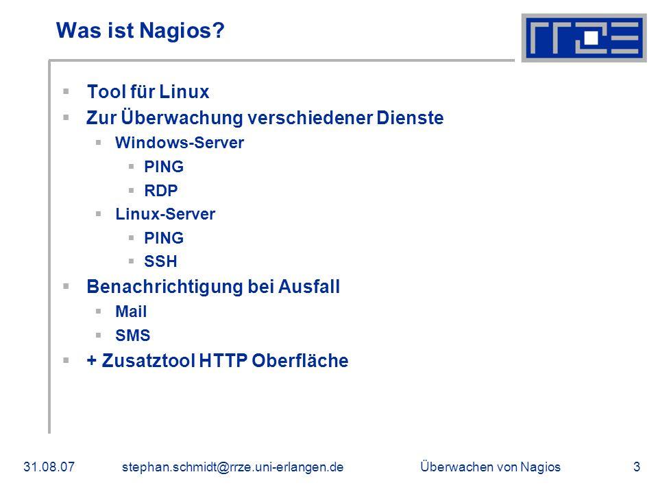 Überwachen von Nagios31.08.07stephan.schmidt@rrze.uni-erlangen.de3 Was ist Nagios? Tool für Linux Zur Überwachung verschiedener Dienste Windows-Server