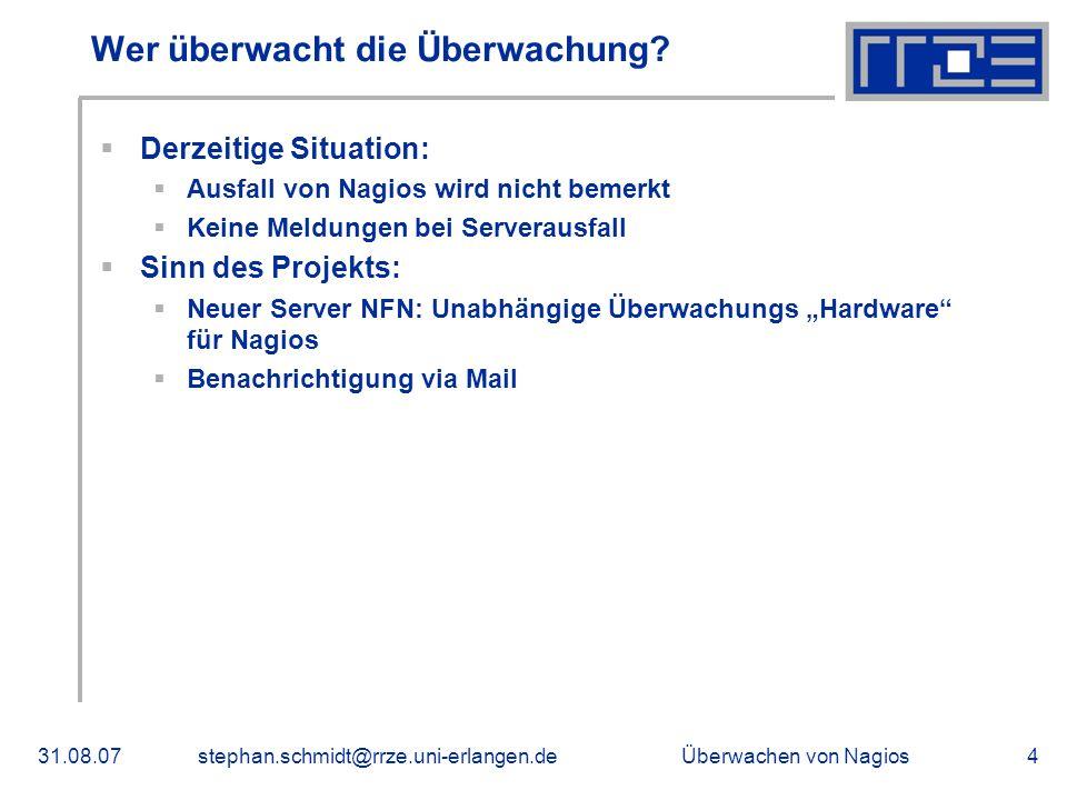 Überwachen von Nagios31.08.07stephan.schmidt@rrze.uni-erlangen.de4 Wer überwacht die Überwachung? Derzeitige Situation: Ausfall von Nagios wird nicht