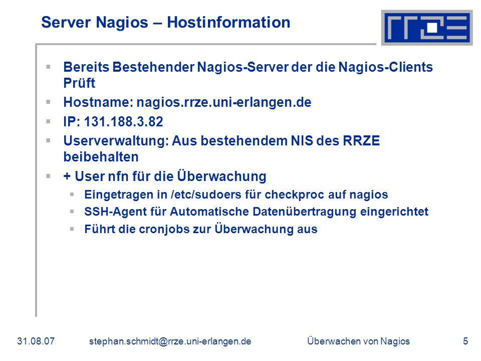 Überwachen von Nagios31.08.07stephan.schmidt@rrze.uni-erlangen.de5 Server Nagios – Hostinformation Bereits Bestehender Nagios-Server der die Nagios-Cl