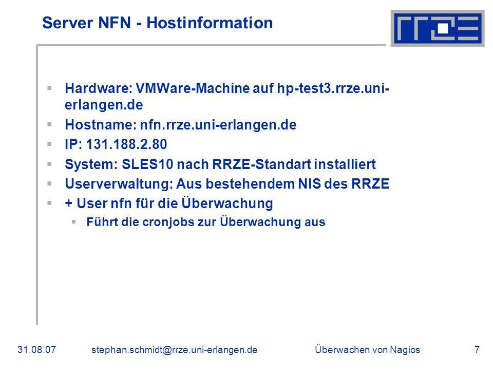 Überwachen von Nagios31.08.07stephan.schmidt@rrze.uni-erlangen.de7 Server NFN - Hostinformation Hardware: VMWare-Machine auf hp-test3.rrze.uni- erlang