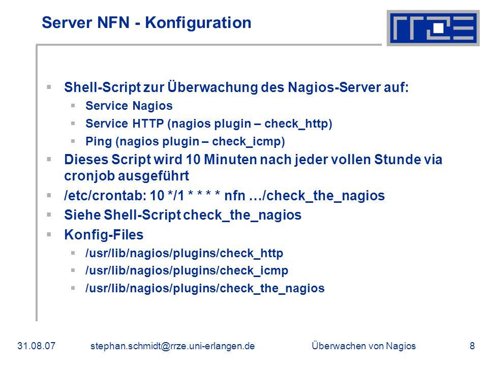 Überwachen von Nagios31.08.07stephan.schmidt@rrze.uni-erlangen.de8 Server NFN - Konfiguration Shell-Script zur Überwachung des Nagios-Server auf: Serv