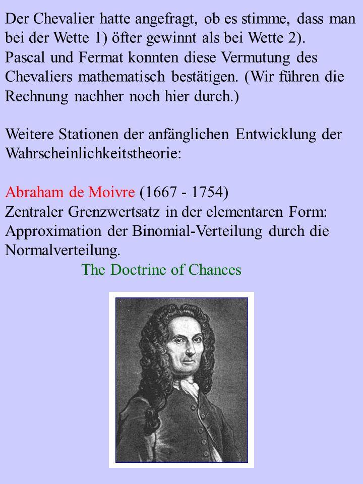 Der Chevalier hatte angefragt, ob es stimme, dass man bei der Wette 1) öfter gewinnt als bei Wette 2). Pascal und Fermat konnten diese Vermutung des C