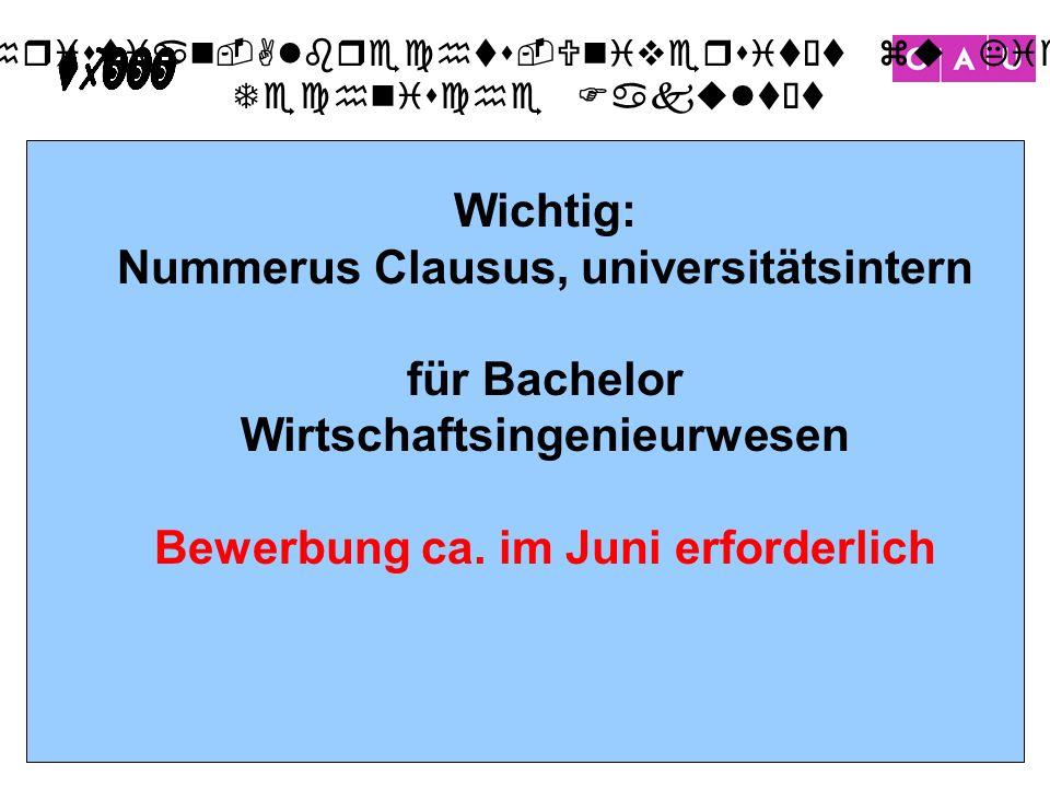 Christian-Albrechts-Universität zu Kiel Technische Fakultät 15 Wichtig: Nummerus Clausus, universitätsintern für Bachelor Wirtschaftsingenieurwesen Be