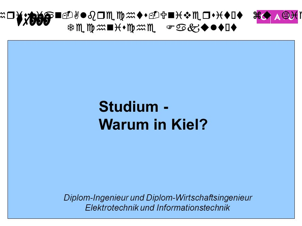 Christian-Albrechts-Universität zu Kiel Technische Fakultät 26 Studium - Warum in Kiel? Diplom-Ingenieur und Diplom-Wirtschaftsingenieur Elektrotechni