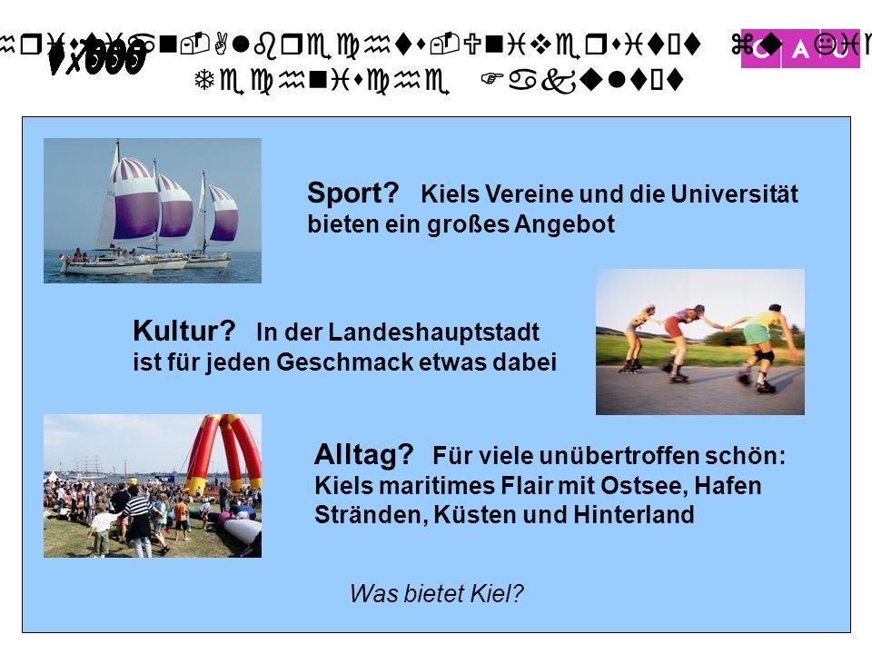 Christian-Albrechts-Universität zu Kiel Technische Fakultät 28 Was bietet Kiel? Alltag? Für viele unübertroffen schön: Kiels maritimes Flair mit Ostse