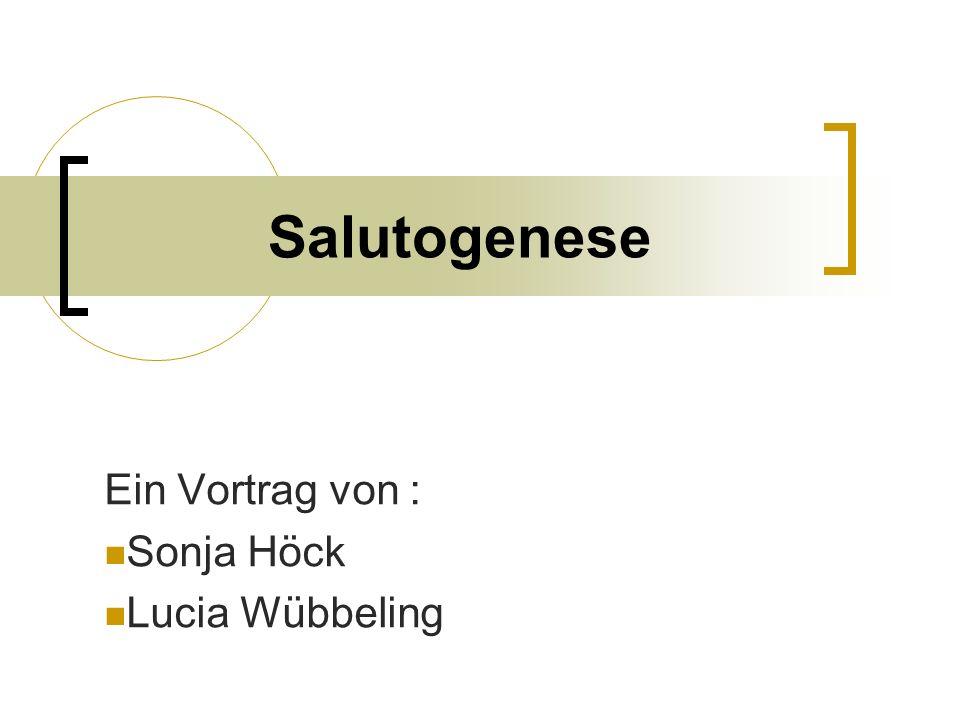 Salutogenese Ein Vortrag von : Sonja Höck Lucia Wübbeling