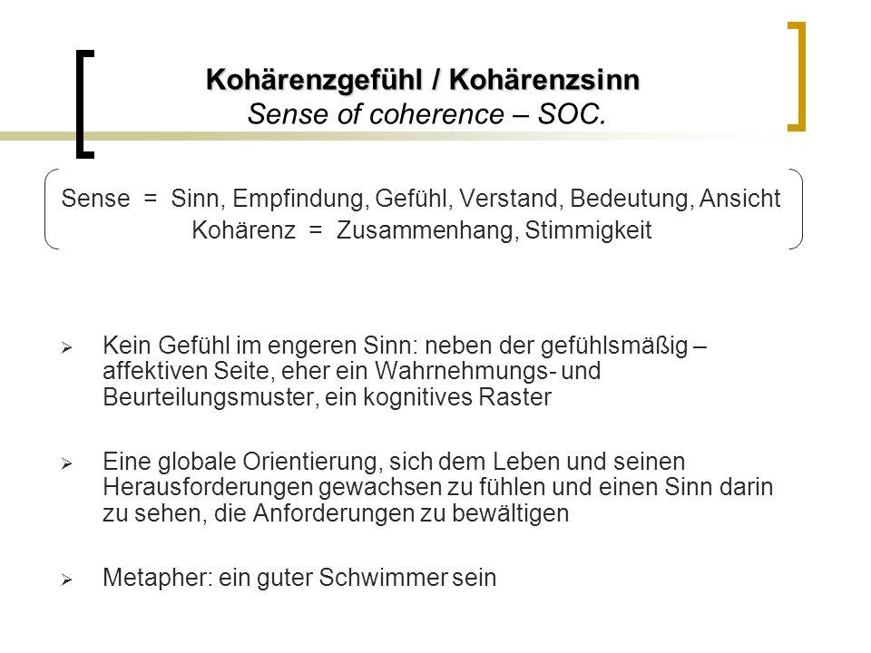 Kohärenzgefühl / Kohärenzsinn Kohärenzgefühl / Kohärenzsinn Sense of coherence – SOC. Sense = Sinn, Empfindung, Gefühl, Verstand, Bedeutung, Ansicht K
