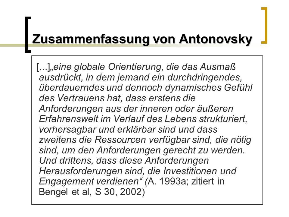 Zusammenfassung von Antonovsky [...]eine globale Orientierung, die das Ausmaß ausdrückt, in dem jemand ein durchdringendes, überdauerndes und dennoch