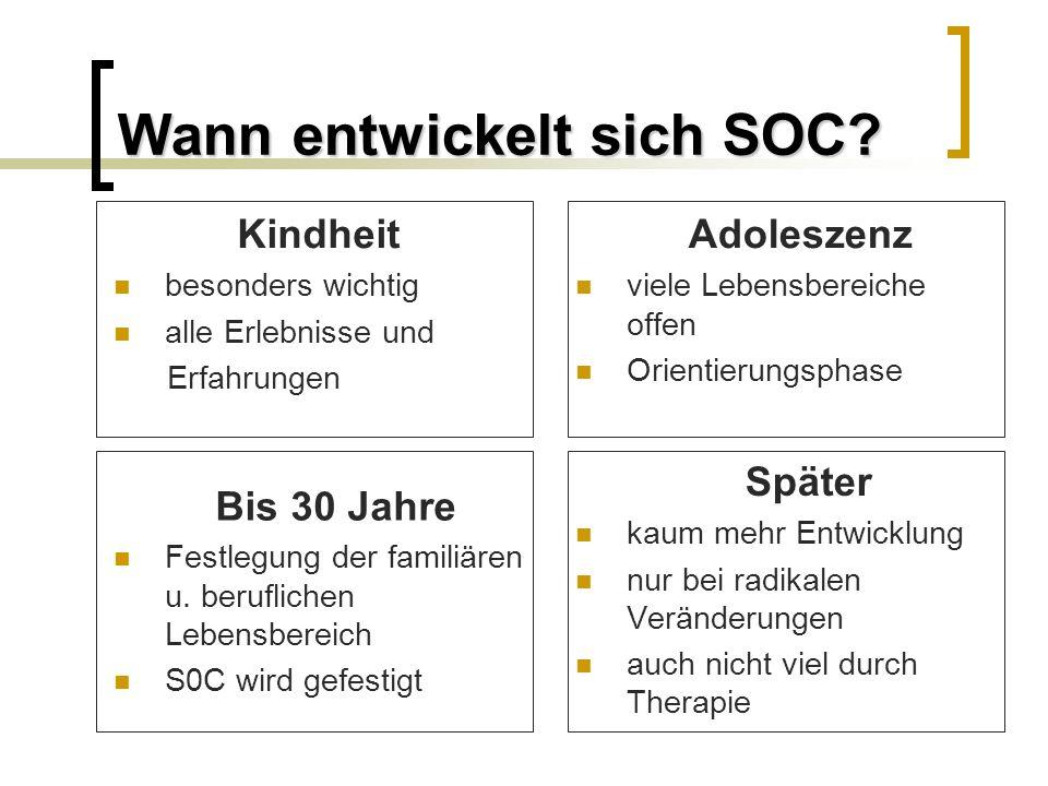 Wann entwickelt sich SOC? Kindheit besonders wichtig alle Erlebnisse und Erfahrungen Adoleszenz viele Lebensbereiche offen Orientierungsphase Bis 30 J