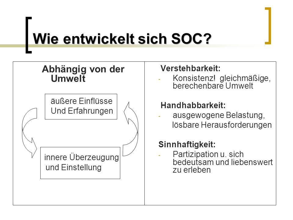 Wie entwickelt sich SOC? Abhängig von der Umwelt äußere Einflüsse Und Erfahrungen innere Überzeugung und Einstellung Verstehbarkeit: - Konsistenz! gle