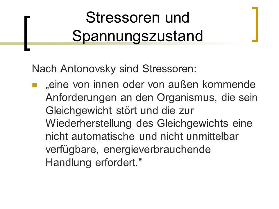 Stressoren und Spannungszustand Nach Antonovsky sind Stressoren: eine von innen oder von außen kommende Anforderungen an den Organismus, die sein Glei