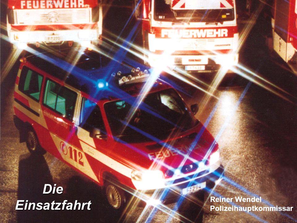 31.10.2003PHK R. Wendel Reiner Wendel Polizeihauptkommissar Die Einsatzfahrt