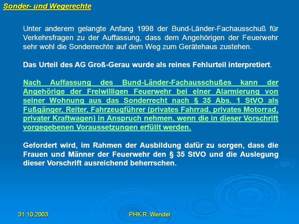 31.10.2003PHK R. Wendel Sonder- und Wegerechte Unter anderem gelangte Anfang 1998 der Bund-Länder-Fachausschuß für Verkehrsfragen zu der Auffassung, d
