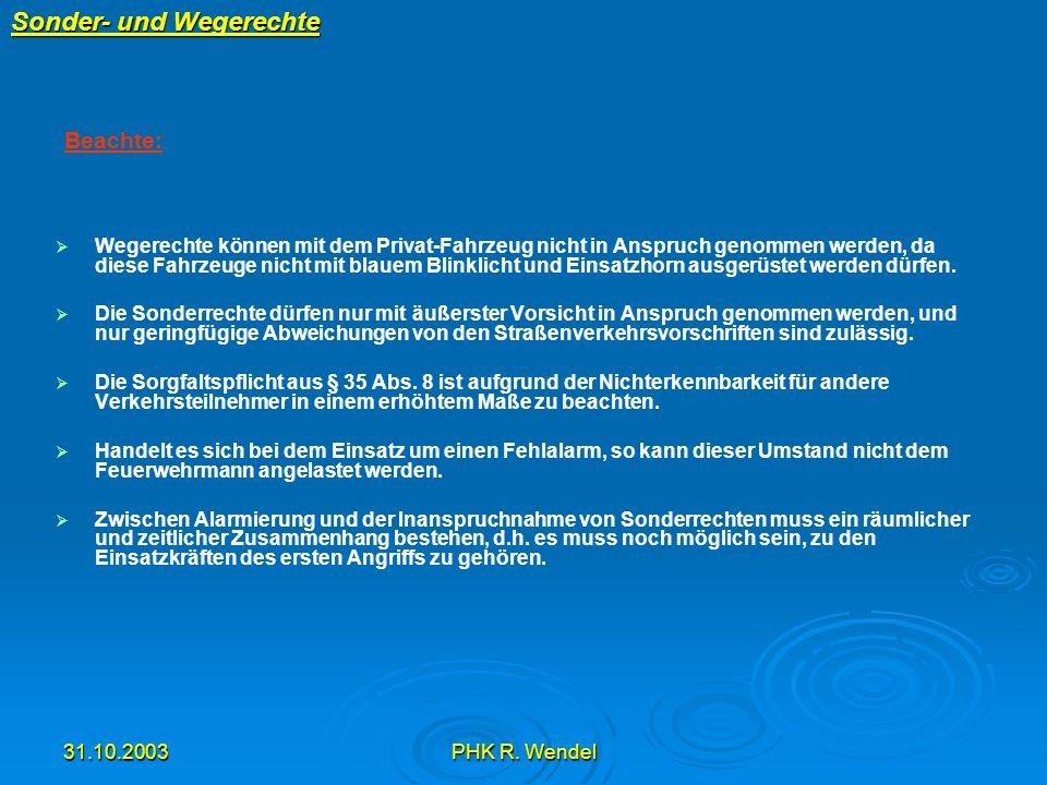 31.10.2003PHK R. Wendel Sonder- und Wegerechte Wegerechte können mit dem Privat-Fahrzeug nicht in Anspruch genommen werden, da diese Fahrzeuge nicht m