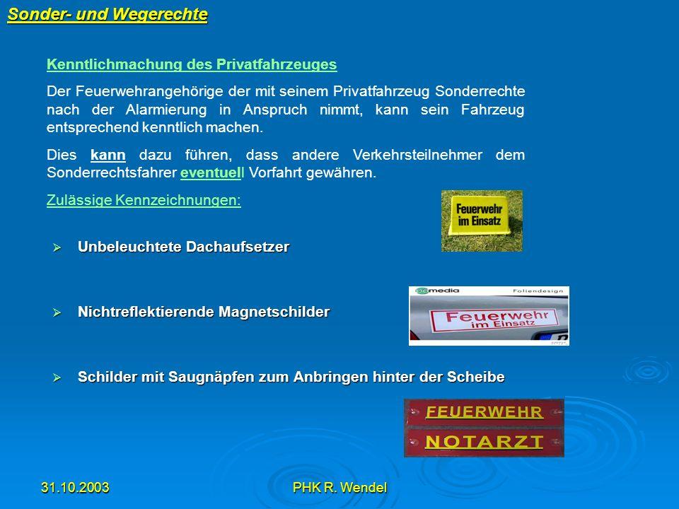 31.10.2003PHK R. Wendel Sonder- und Wegerechte Unbeleuchtete Dachaufsetzer Unbeleuchtete Dachaufsetzer Nichtreflektierende Magnetschilder Nichtreflekt
